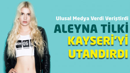 Aleyna Tilki Kayseri'yi Utandırdı