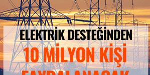 Elektrik Desteğinden 10 Milyon Kişi Faydalanacak