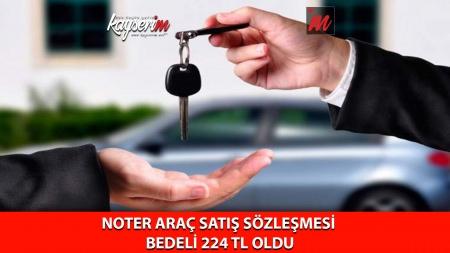 Noter Araç Satış Sözleşmesi Bedeli 224 TL Oldu