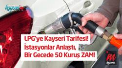 LPG'ye Kayseri Zammı! Bir Gecede 50 Kuruş