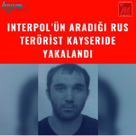 INTERPOL'ÜN ARADIĞI RUS TERÖRİST KAYSERİ'DE FABRİKADA ÇALIŞIRKEN YAKALANDI