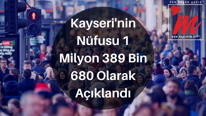 Kayseri'nin Nüfusu 1 Milyon 389 Bin 680 Olarak Açıklandı