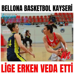 Bellona Basketbol Kayseri Lige Erken Veda Etti