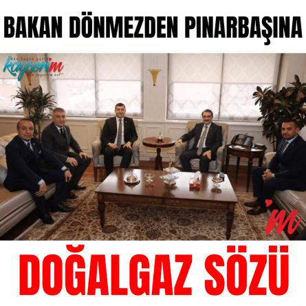 Bakan Dönmezden Pınarbaşına Doğalgaz Sözü